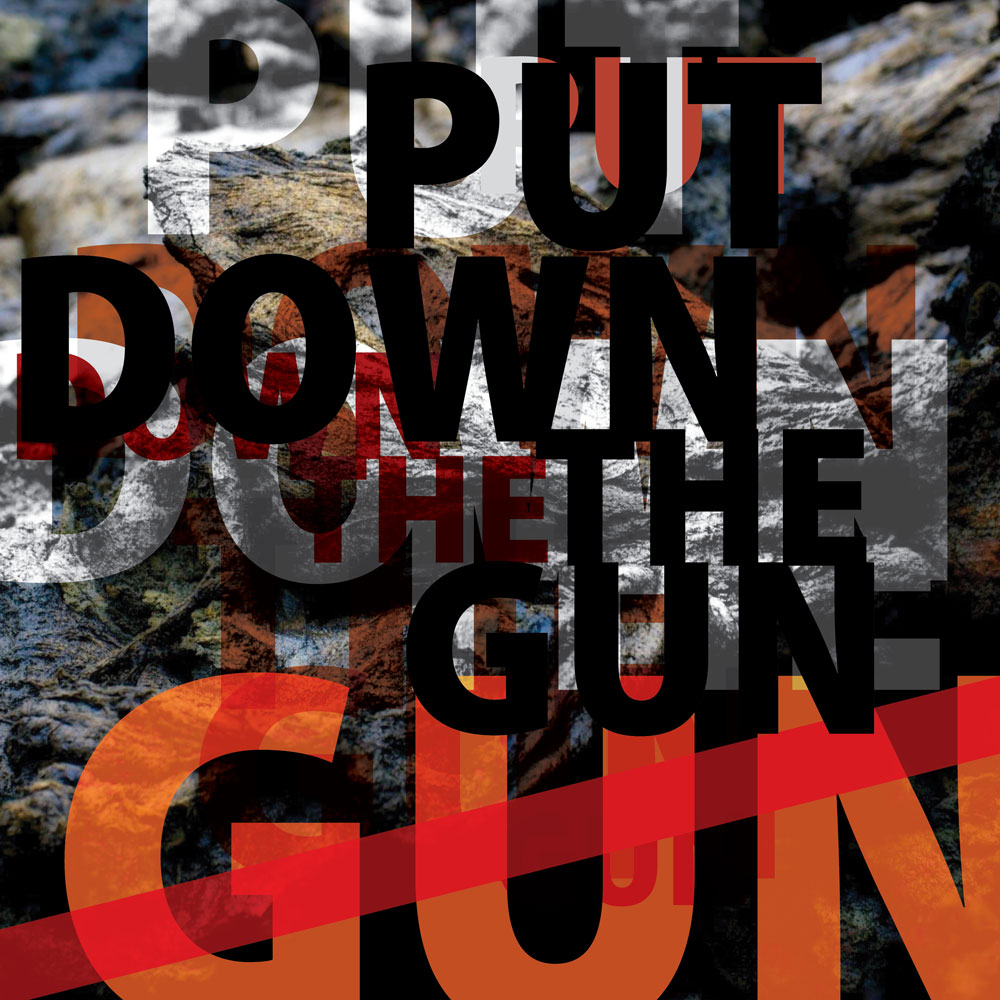 PUT DOWN THE GUN 2, Computer graphics using typography on top of a photograph, 20×20 inches